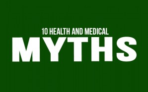 10 Health and Medical Myths